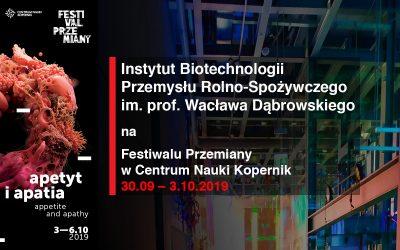 Instytut Biotechnologii Przemysłu Rolno-Spożywczego im. prof. Wacława Dąbrowskiego na Festiwalu Przemiany w Centrum Nauki Kopernik (30.09 – 3.10.2019).