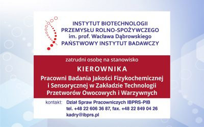 Praca dla Kierownika Pracowni Badania Jakości Fizykochemicznej i Sensorycznej w Zakładzie Technologii Przetworów Owocowych i Warzywnych